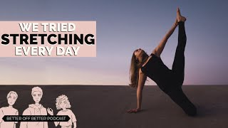 We Tried Stretching Every Day For a Week   Better Off Better #14