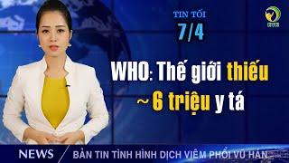 Cập nhật Viêm phổi Vũ Hán tối 7/4: Yêu cầu điều tra WHO: Bình Phước lập 15 điểm chốt chặn.