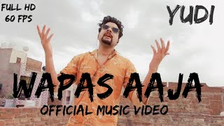 YuDi - Wapas Aaja (Official Music Video) - Latest Hindi Rap Songs