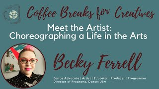 Coffee Breaks for Creatives: Choreographing a Life in the Arts with Becky Ferrell