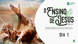 O Ensino de Jesus - Conferência Escola Bíblica - Dia 1