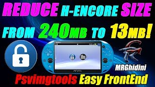 REDUCE H-ENCORE SIZE FROM 240mb to 13mb! Psvimgtools Easy FrontEnd! Install Guide!