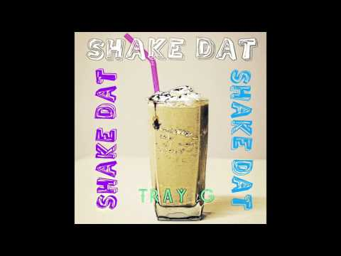 "Tray G - ""Shake Dat"" OFFICIAL VERSION"