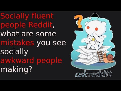 Socially Fluent People Reddit, What Are Some Mistakes You See Awkward People Making? - R/askreddit