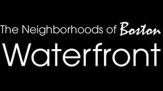 Boston's Neighborhoods: The Waterfront