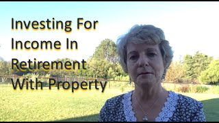 Investing For Income In Your Retirement With Property