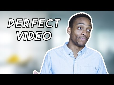 Making the Perfect Video