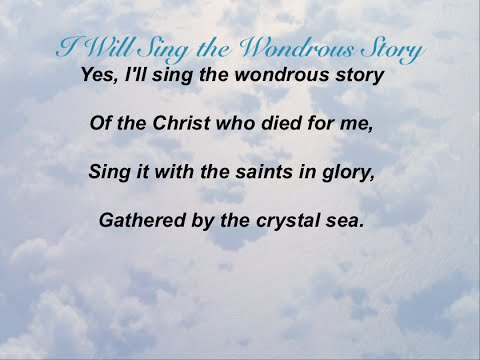 I Will Sing the Wondrous Story (Baptist Hymnal #537)