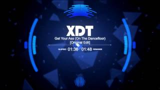 XDT - Get Your Ass (On The Dancefloor) (Original Edit)
