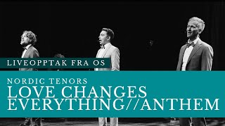 Nordic Tenors // Love Changes Everything+Anthem