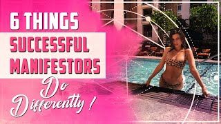 6 Things Successful Manifestors Do Differently