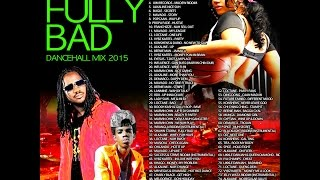 """FULLY BAD"" Dancehall mix June 2015 ""Alkaline, I-Octane, Vybz Kartel, Mavado, Best dancehall mix"