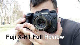 Fujifilm X-H1 Full Review: Overview, Beats the Sony A7 III, Fuji X-T2 & X Pro 2?