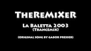 TheReMiXeR - La Baletta 2003 (Trancemix)