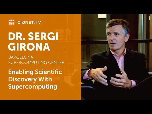 Sergi Girona – Barcelona Supercomputing Center – Enabling Scientific Discovery With Supercomputing