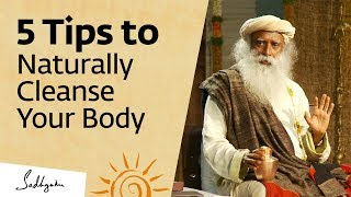 5 Tips to Naturally Cleanse Your Body at Home - Sadhguru