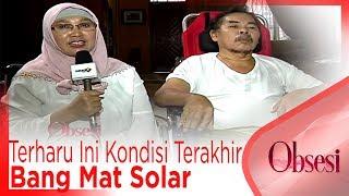 Download Video Terharu... Ini Kondisi Terakhir Bang Mat Solar - OBSESI MP3 3GP MP4