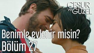 Cesur ve Güzel 27. Bölüm - Benimle Evlenir misin?