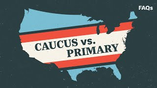 Caucus vs. Primary: what's the difference? | Just The FAQs