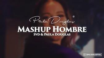 Svd & Paula Douglas ► Mashup HOMBRE ◄ (Official Video)