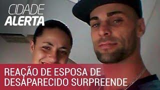 Caso Isaias: reação de esposa de desaparecido provoca desconfiança na família