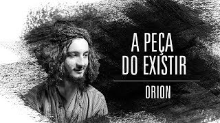 Orion | A Peça do Existir | Orion