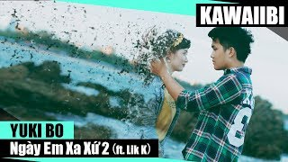 Ngày Em Xa Xứ (Part 2) - Yuki Bo ft. Lik K [ Video Lyrics ]