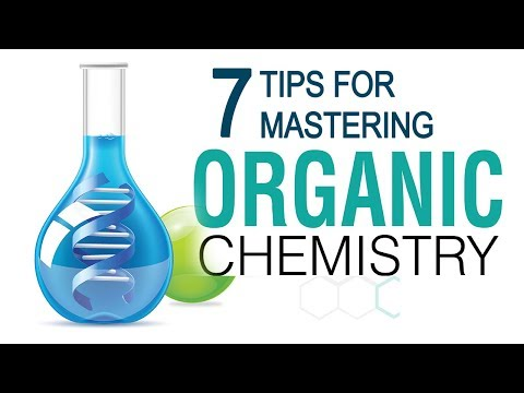 7 Tips For Mastering Organic Chemistry