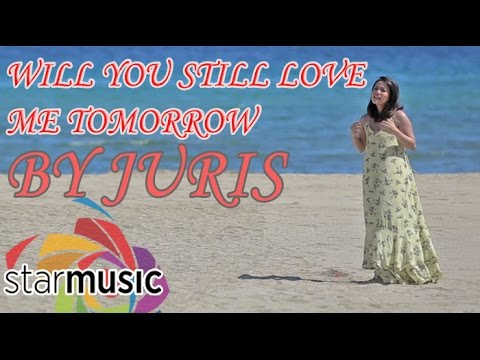 Juris - Will You Still Love Me Tomorrow (Love Me Tomorrow Official Movie Theme Song)