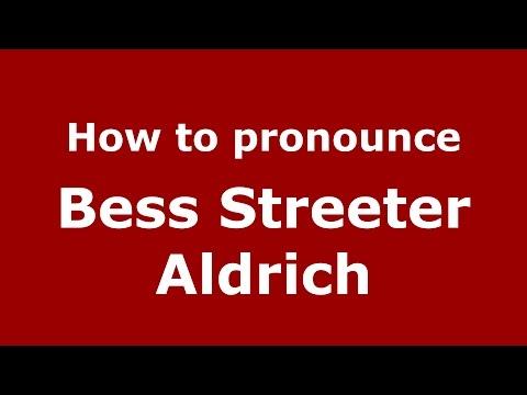 How to pronounce Bess Streeter Aldrich (American English/US)  - PronounceNames.com