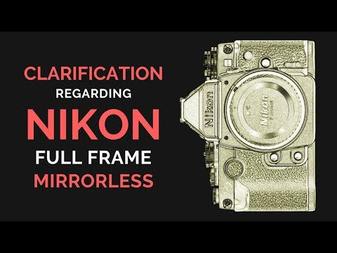 CLARIFICATION on Nikon Full Frame MIRRORLESS ???