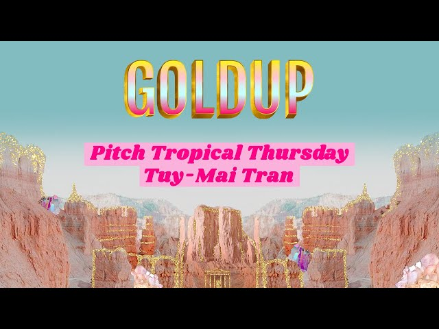 Goldup  - Pitch de  Tropical Thursday par Tuy-Mai Tran