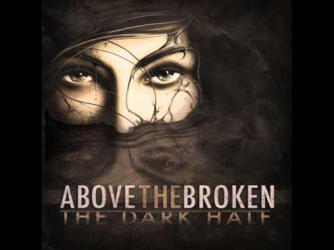 Above The Broken - The Dark Half