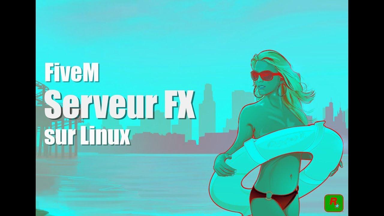 Installation Serveur FX FiveM sur Linux by GTA5 Cool