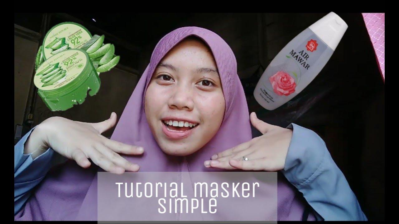 Tutorial Masker Wajah Simple Dan Murah Menggunakan Air Mawar Dan Aloe Vera Youtube