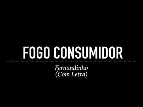 Fogo Consumidor - Fernandinho (Com Letra)