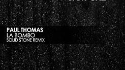 Paul Thomas - La Bombo (Solid Stone Remix)