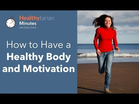 How to Have a Healthy Body and Motivation (Healthytarian Minutes ep. 50)