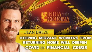 Keeping migrant workers from returning home will deepen COVID-19 financial crisis: Jean Drèze