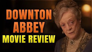 DOWNTON ABBEY FILM MOVIE REVIEW