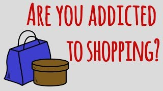 Are you Addicted to Shopping? Or is it Someone you know?