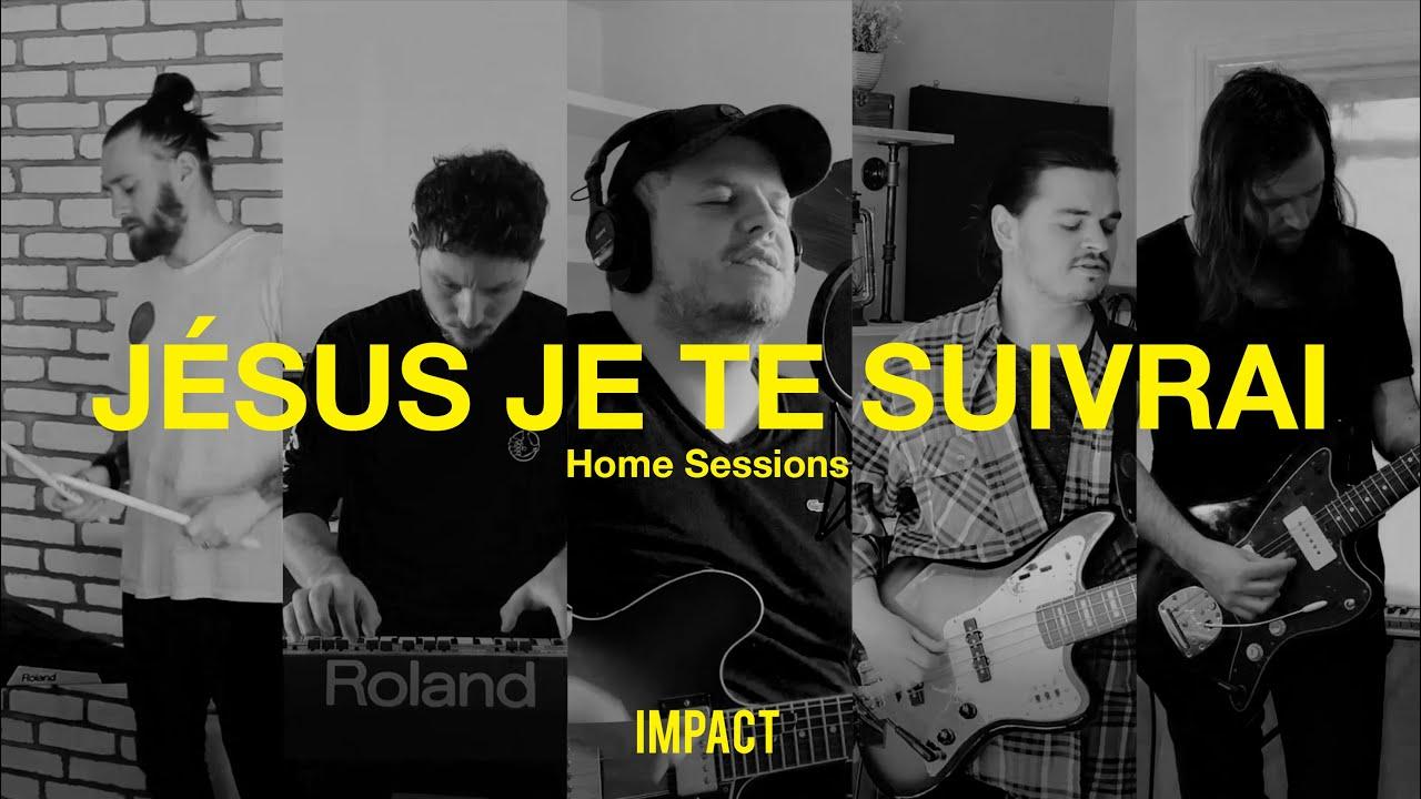Jésus je te suivrai - IMPACT (Home Sessions)