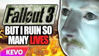 Fallout 3 but I ruin so many lives