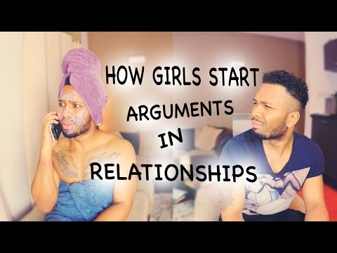 HOW GIRLS START ARGUMENTS IN RELATIONSHIPS