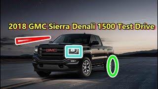 2018 GMC Sierra Denali 1500 Test Drive