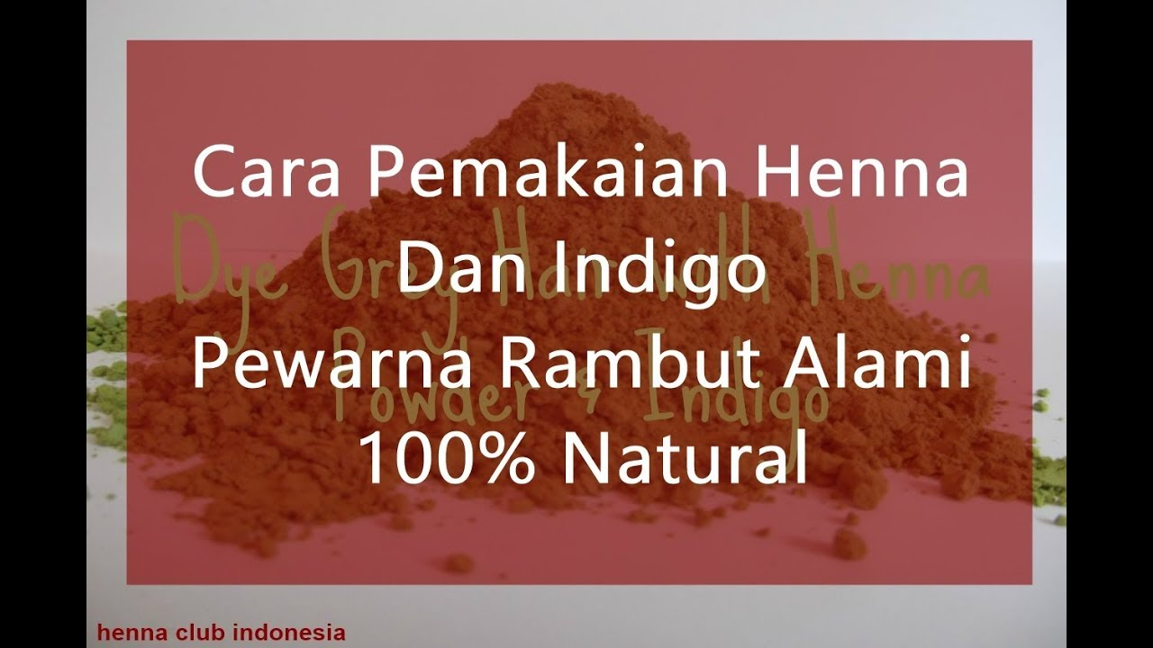 Cara Pemakaian Henna Dan Indigo Pewarna Rambut Alami 100 Natural
