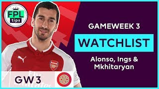 FPL WATCHLIST: GW3 | Alonso, Ings and Mkhitaryan | Fantasy Premier League 2018/19