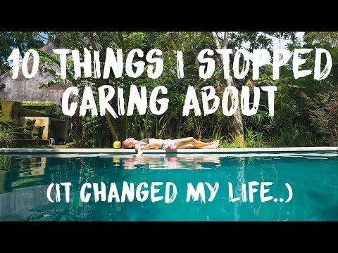 10 THINGS I STOPPED CARING ABOUT THAT CHANGED MY LIFE
