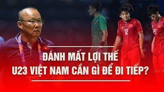 Đánh mất lợi thế, U23 Việt Nam cần điều gì để đi tiếp?