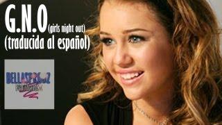 G.N.O (girls night out) -  Miley Cyrus (traducida al español)